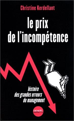 Le prix de l'incompétence. Histoire...