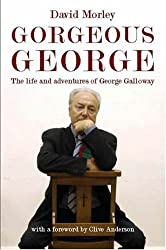 Gorgeous George: The Life and Adventures of George Galloway