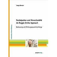 Partizipation und Menschenbild im Reggio Emilia Approach: Bedeutung und Wirkungszusammenhänge (Frühkindliche inklusive Bildung)