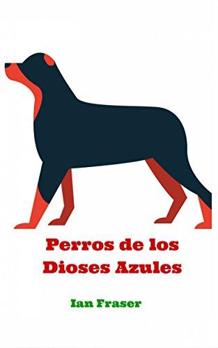 Perros de los Dioses Azules por Ian Fraser