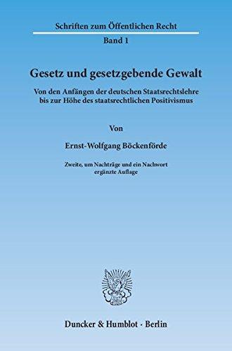 Gesetz und gesetzgebende Gewalt.: Von den Anfängen der deutschen Staatsrechtslehre bis zur Höhe des staatsrechtlichen Positivismus. (Schriften zum Öffentlichen Recht)