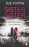 Sister, Sister - Zwei Schwestern. Eine Wahrheit.: Psychothriller von Sue Fortin