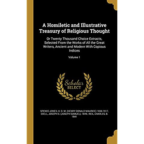 A Homiletic and Illustrative Treasury of Religious Thought: Or Twenty Thousand Choice Extracts, Selected From the Works of All the Great Writers, Ancient and Modern With Copious Indices; Volume