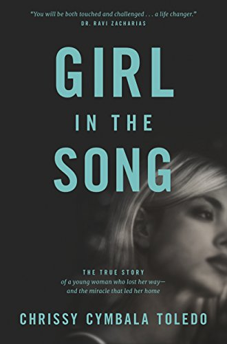 Girl In The Song The True Story Of A Young Woman Who Lost Her Way And The Miracle That Led Her Home