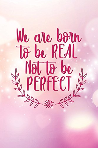 We Are Born To Be Real Not To Be Perfect: Motivational Bullet Journal | 120-Page 1/2 Inch Dot Grid Female Empowerment Notebook | 6 X 9 Perfect Bound Softcover
