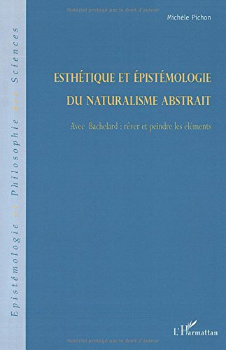 Esthétique et épistémologie du naturalisme abstrait : Avec Bachelard : rêver et peindre les éléments