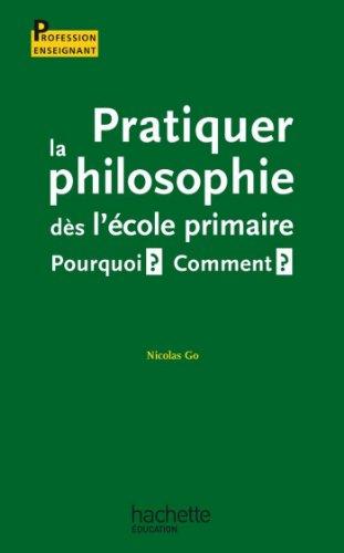 Pratiquer la philosophie ds l'cole primaire - Pourquoi ? Comment ? : Pourquoi ? Comment ? (Profession enseignant)