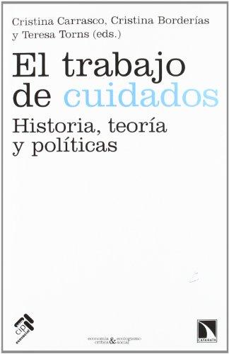 Descargar Libro El trabajo de cuidados: Historia, teoría y políticas (Economía Crítica y Ecologismo Social) de Cristina Carrasco