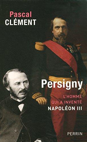 Persigny : L'homme qui a inventé Napoléon III par Pascal Clément