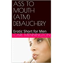 Ass To Mouth Atm Debauchery Erotic Short For Men English Edition