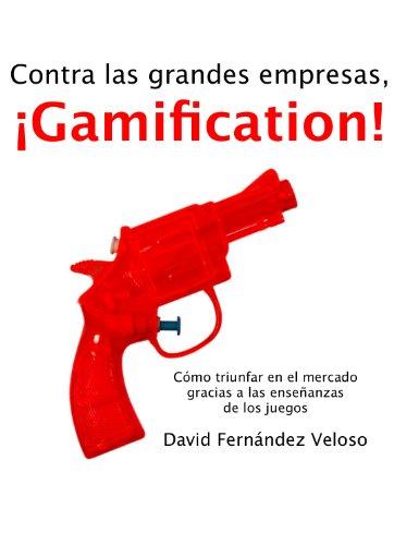 Contra las grandes empresas, ¡Gamification! por David Fernández Veloso