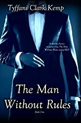 The Man Without Rules by Tyffani Clark Kemp (2013-09-10)