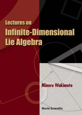 Lectures on Infinite-Dimensional Lie Algebra by Minoru Wakimoto (2002-01-15)