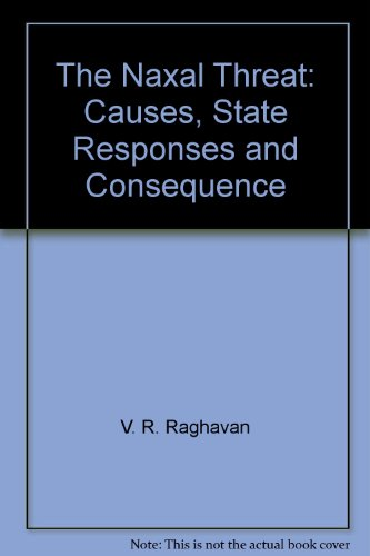 The Naxal Threat: Causes, State Responses and Consequence