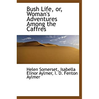 Bush Life, or, Woman's Adventures Among the Caffres