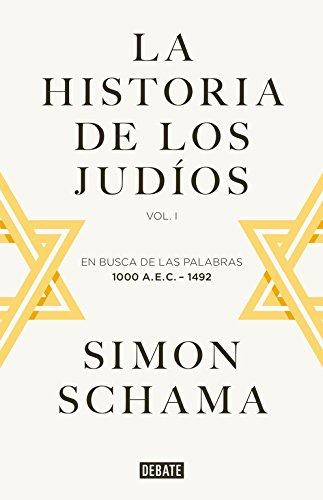 La historia de los judíos: Vol. I - En busca de las palabras, 1000 A.E.C. - 1492 (Debate)