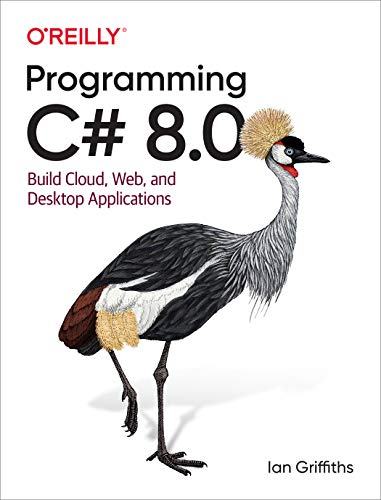Programming C# 8.0: Build Cloud, Web, and Desktop Applications (English Edition)
