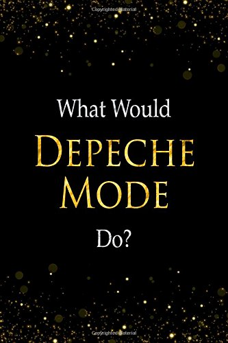 What Would Depeche Mode Do?: Depeche Mode Designer Notebook