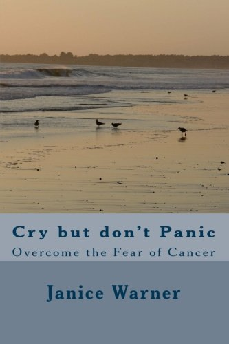 Cry but Don't Panic: Overcome the Fear of Cancer