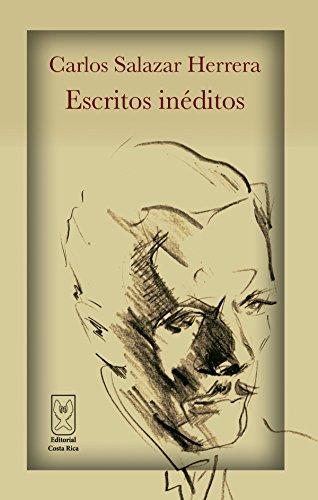 Carlos Salazar Herrera. Escritos inéditos por Carlos Salazar Herrera