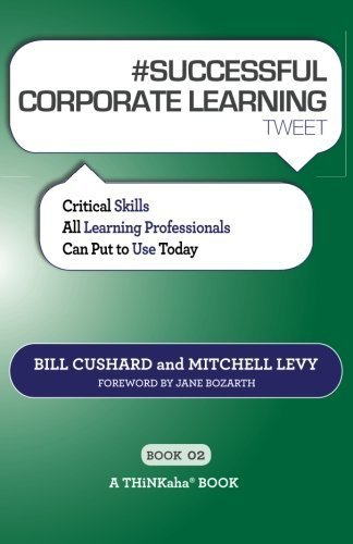 #SUCCESSFUL CORPORATE LEARNING tweet Book02: Critical Skills All Learning Professionals Can Put to Use Today by Bill Cushard (2012-04-26)