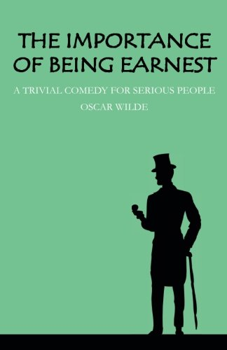 The Importance of Being Earnest: A Trivial Comedy for Serious People por Oscar Wilde