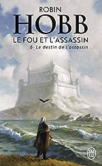 Le Destin de l'Assassin - Le Fou et l'Assassin - T6 de Hobb Robin