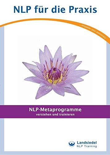 NLP-Metaprogramme: Verstehen und trainieren (NLP für die Praxis -)