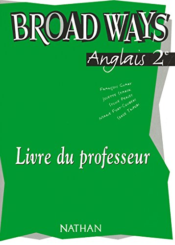 Broad Ways, anglais 2de : livre du professeur