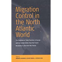 Migration Control in the North Atlantic World: The Evolution of State Practices in Europe and the United States from the French Revolution to the Inter-War Period
