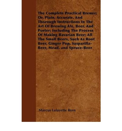 The Complete Practical Brewer; Or, Plain...