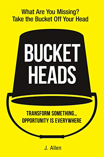 Bucket Heads: Transform Something...Opportunity Is Everywhere! (English Edition)