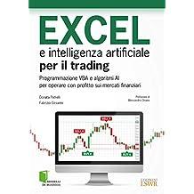 Excel e intelligenza artificiale per il trading. Programmazione VBA e algoritmi AI per operare con profitto sui mercati finanziari