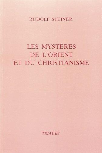 Les Mystÿ¨res de l'Orient et du christianisme: Quatre confÿrences prononcÿes ÿ Berlin du 3 au 7 fÿvrier 1913 par Rudolf Steiner