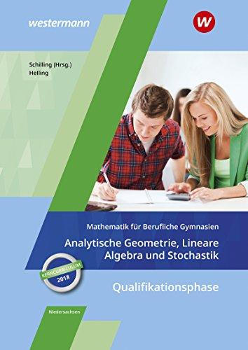 Mathematik für Berufliche Gymnasien - Ausgabe für das Kerncurriculum 2018 in Niedersachsen: Qualifikationsphase - Analytische Geometrie, Lineare Algebra und Stochastik: Schülerband