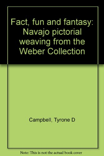 Fact, fun and fantasy: Navajo pictorial weaving from the Weber Collection