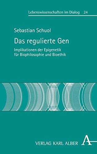 Das regulierte Gen: Implikationen der Epigenetik für Biophilosophie und Bioethik (Lebenswissenschaften im Dialog)
