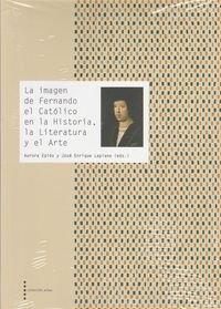 La imagen de Fernando el Católico en la Historia, la Literatura y el Arte