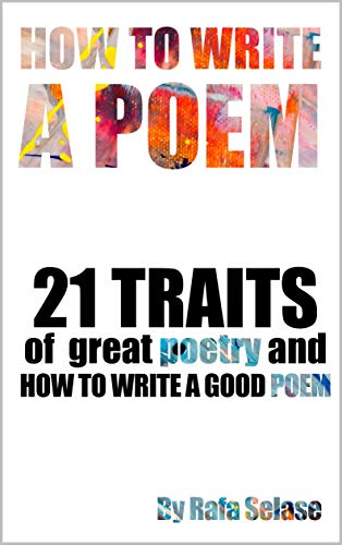 How To Write a Poem: 21 Traits of  Great Poetry and   How To Write A Good Poem (English Edition)