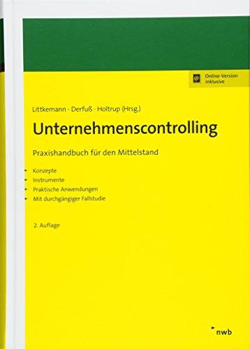 Unternehmenscontrolling: Praxishandbuch für den Mittelstand Konzepte, Instrumente, praktische Anwendungen mit durchgängiger Fallstudie