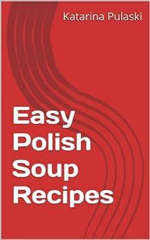 Easy Polish Soup Recipes by [Pulaski, Katarina]