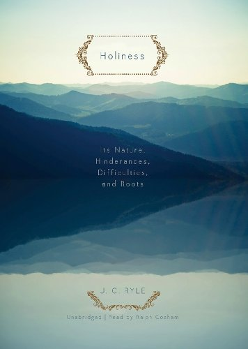 Holiness: Its Nature, Hinderances, Difficulties, and Roots