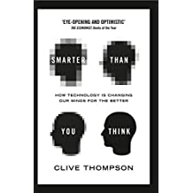 Smarter Than You Think: How Technology is Changing Our Minds for the Better by Clive Thompson (2014-08-28)