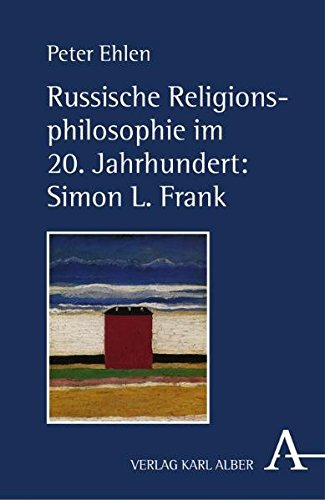 Russische Religionsphilosophie im 20. Jahrhundert: Simon L. Frank: Das Gottmenschliche des Menschen