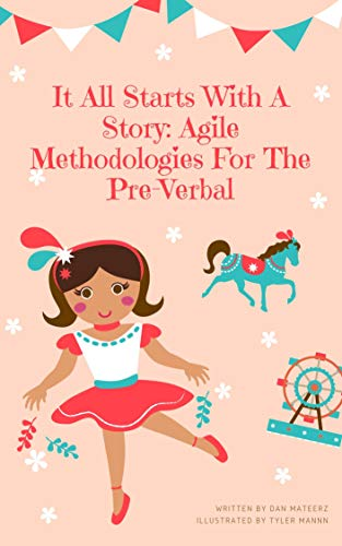 It All Starts With A Story: Agile Methodologies For The Pre-Verbal (Kids Learn Soft Skills Book 1) (English Edition)
