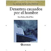 Desastres causados por el hombre (La ciencia de la catastrofe nº 1)