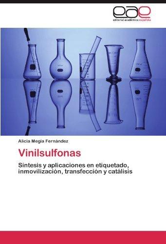 Vinilsulfonas: S????ntesis y aplicaciones en etiquetado, inmovilizaci????n, transfecci????n y cat????lisis (Spanish Edition) by Alicia Meg????a Fern????ndez (2011-10-07)