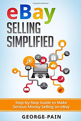 eBay Selling Simplified: Step-by-Step Guide to Make Serious Money Selling on eBay (Ebay, Private Label Selling of Garage Safe and Thrifty Store Items as well as Ebay, Amazon and Etsy Items, Band 1) (Garage, Internet)