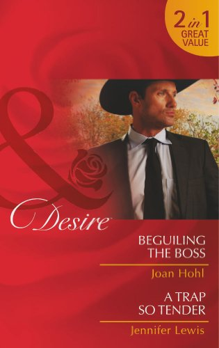 Beguiling The Boss: Beguiling the Boss / Beguiling the Boss / A Trap So Tender / A Trap So Tender (Rich, Rugged Ranchers, Book 3) (Mills & Boon Desire)