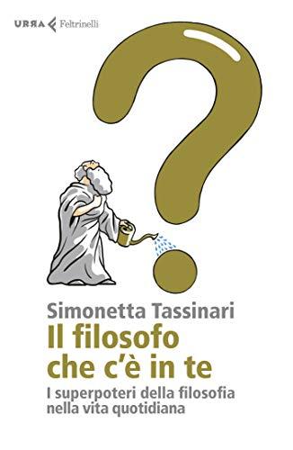 Il filosofo che c'è in te: I superpoteri della filosofia nella vita quotidiana (Italian Edition)